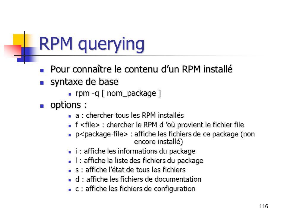 116 RPM querying Pour connaître le contenu d'un RPM installé Pour connaître le contenu d'un RPM installé syntaxe de base syntaxe de base rpm -q [ nom_