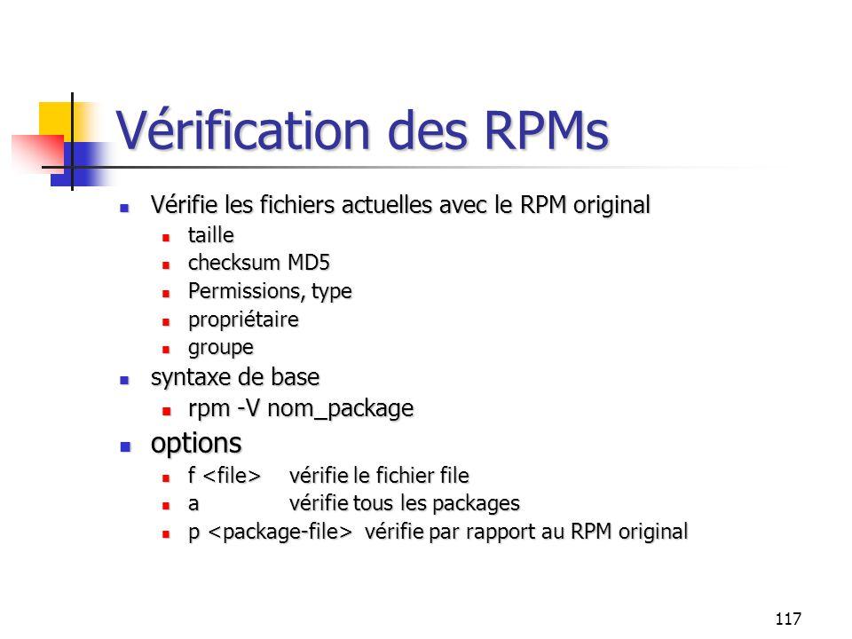 117 Vérification des RPMs Vérifie les fichiers actuelles avec le RPM original Vérifie les fichiers actuelles avec le RPM original taille taille checks