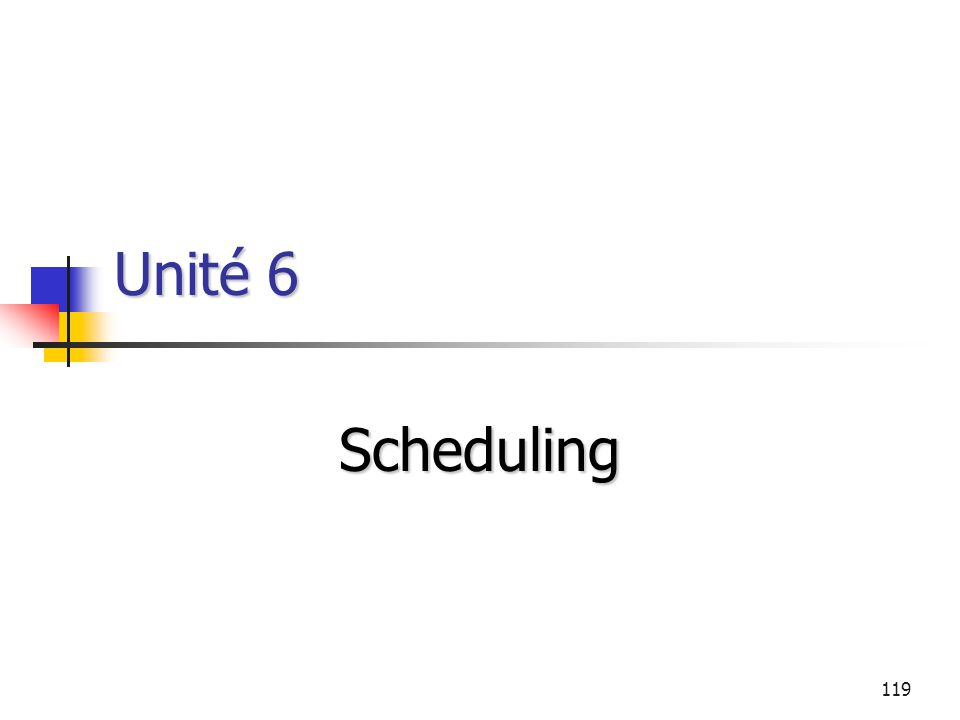 119 Unité 6 Scheduling
