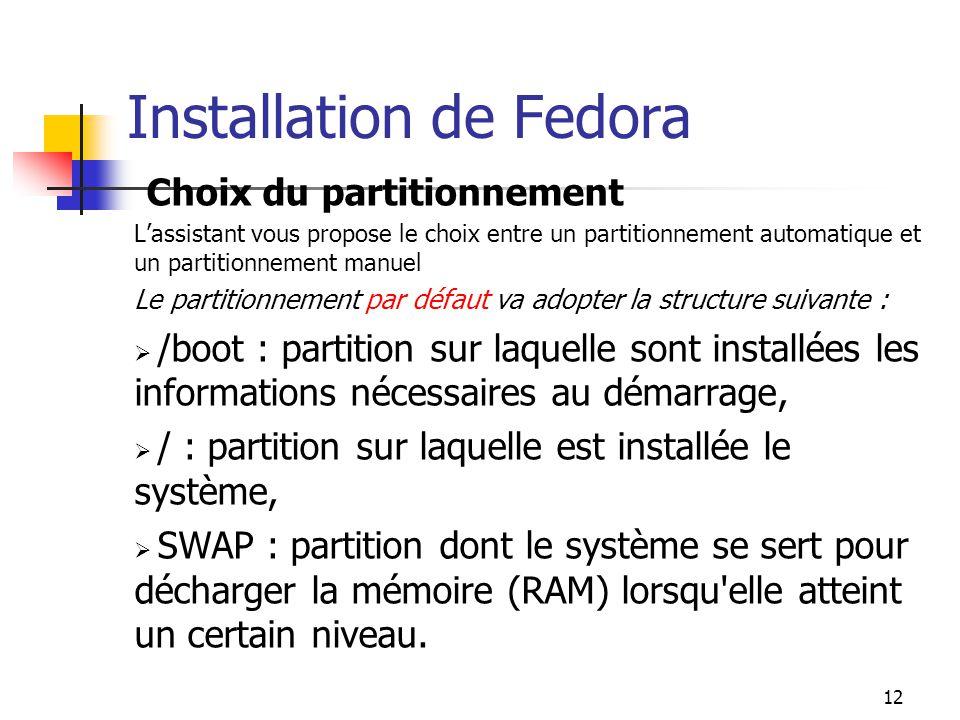 12 Installation de Fedora Choix du partitionnement L'assistant vous propose le choix entre un partitionnement automatique et un partitionnement manuel
