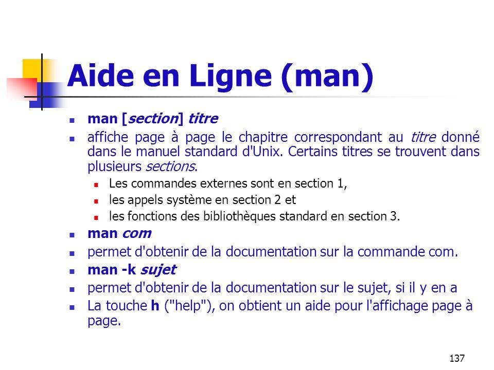 137 Aide en Ligne (man) man [section] titre affiche page à page le chapitre correspondant au titre donné dans le manuel standard d'Unix. Certains titr