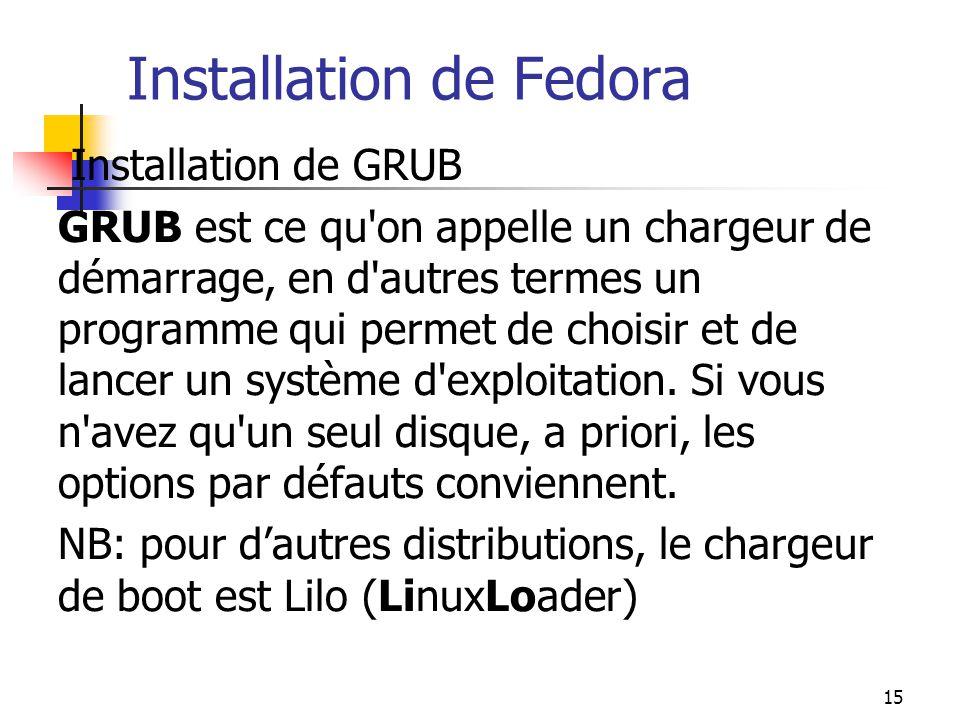 15 Installation de Fedora Installation de GRUB GRUB est ce qu'on appelle un chargeur de démarrage, en d'autres termes un programme qui permet de chois