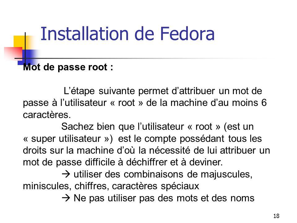 18 Installation de Fedora Mot de passe root : L'étape suivante permet d'attribuer un mot de passe à l'utilisateur « root » de la machine d'au moins 6