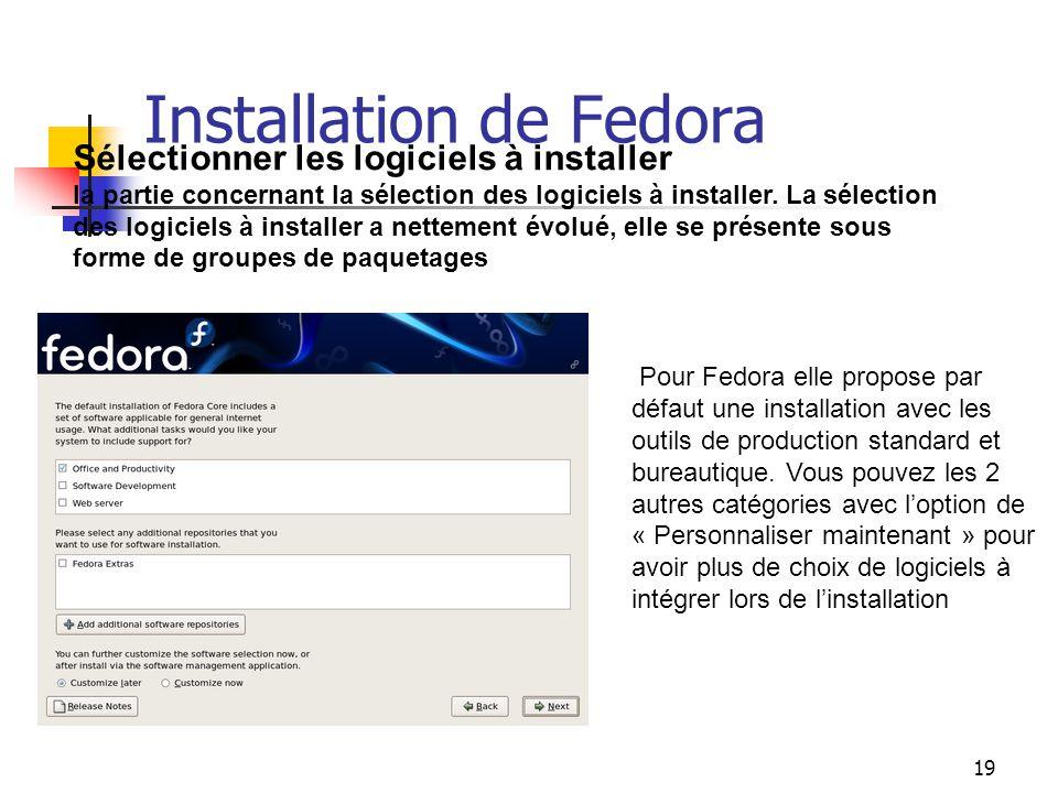 19 Installation de Fedora Sélectionner les logiciels à installer la partie concernant la sélection des logiciels à installer. La sélection des logicie