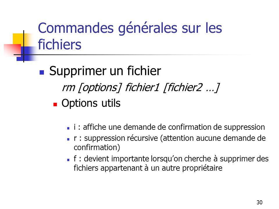 30 Commandes générales sur les fichiers Supprimer un fichier rm [options] fichier1 [fichier2 …] Options utils i : affiche une demande de confirmation