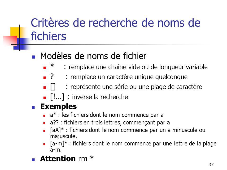 37 Critères de recherche de noms de fichiers Modèles de noms de fichier * : remplace une chaîne vide ou de longueur variable ? : remplace un caractère