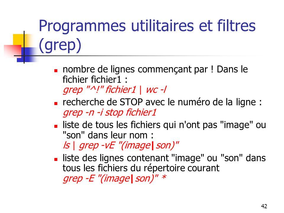 42 Programmes utilitaires et filtres (grep) nombre de lignes commençant par ! Dans le fichier fichier1 : grep