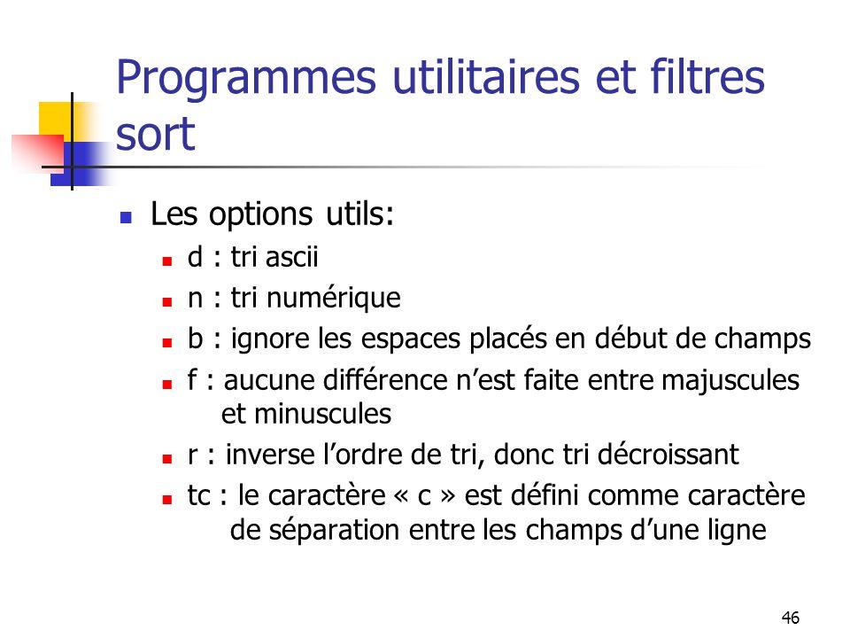 46 Programmes utilitaires et filtres sort Les options utils: d : tri ascii n : tri numérique b : ignore les espaces placés en début de champs f : aucu