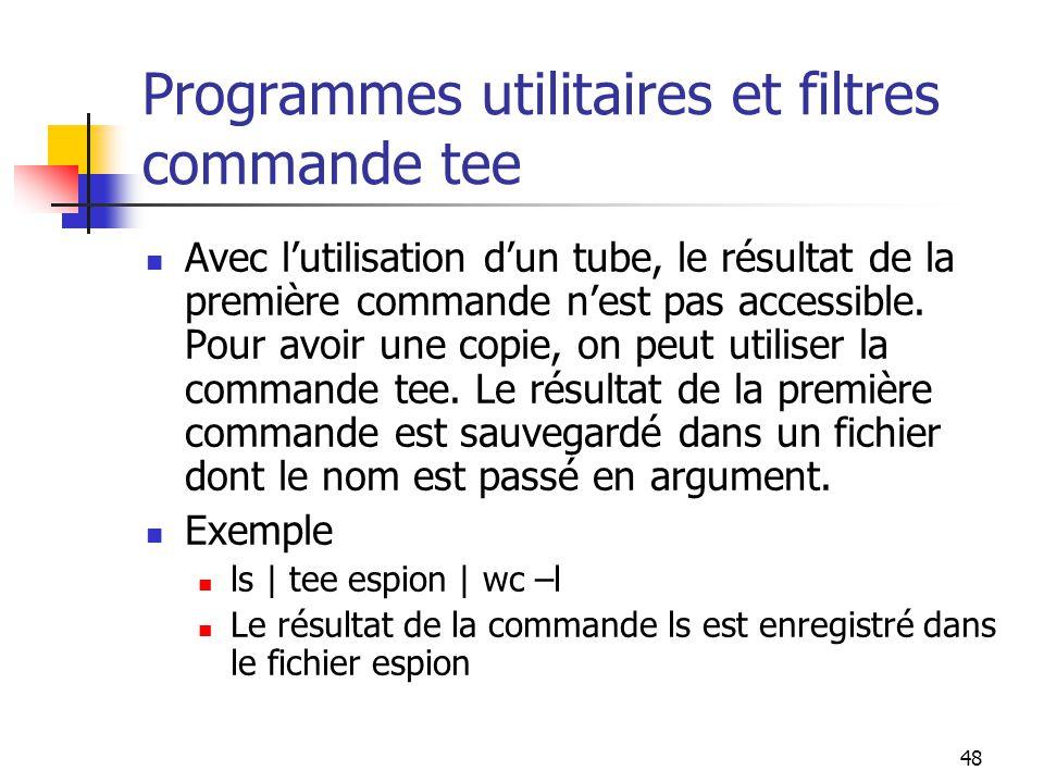 48 Programmes utilitaires et filtres commande tee Avec l'utilisation d'un tube, le résultat de la première commande n'est pas accessible. Pour avoir u