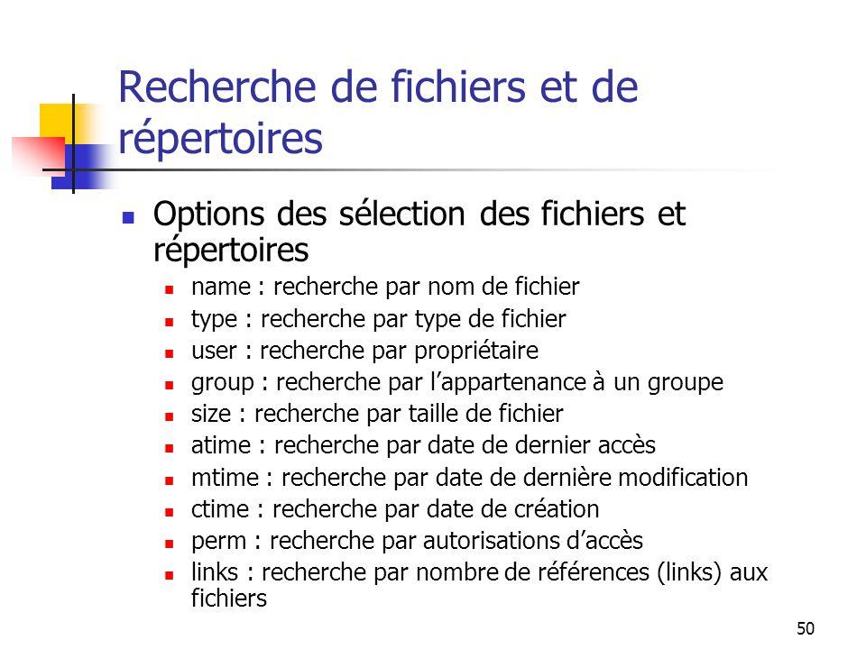 50 Recherche de fichiers et de répertoires Options des sélection des fichiers et répertoires name : recherche par nom de fichier type : recherche par