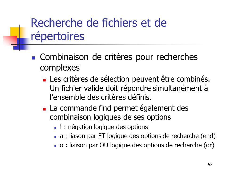 55 Recherche de fichiers et de répertoires Combinaison de critères pour recherches complexes Les critères de sélection peuvent être combinés. Un fichi