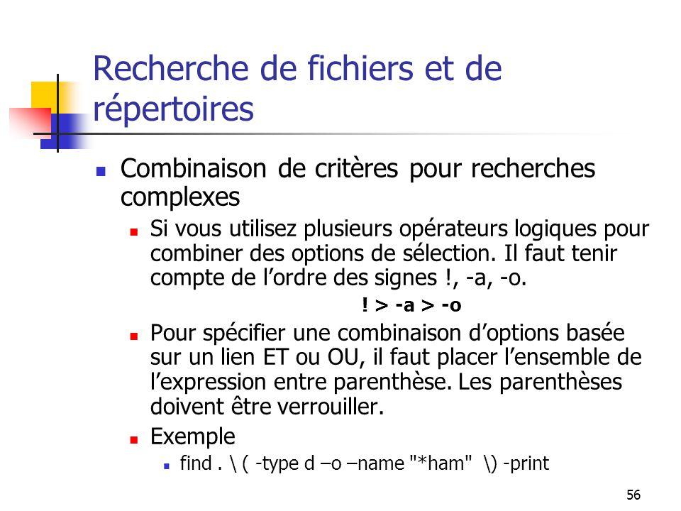 56 Recherche de fichiers et de répertoires Combinaison de critères pour recherches complexes Si vous utilisez plusieurs opérateurs logiques pour combi