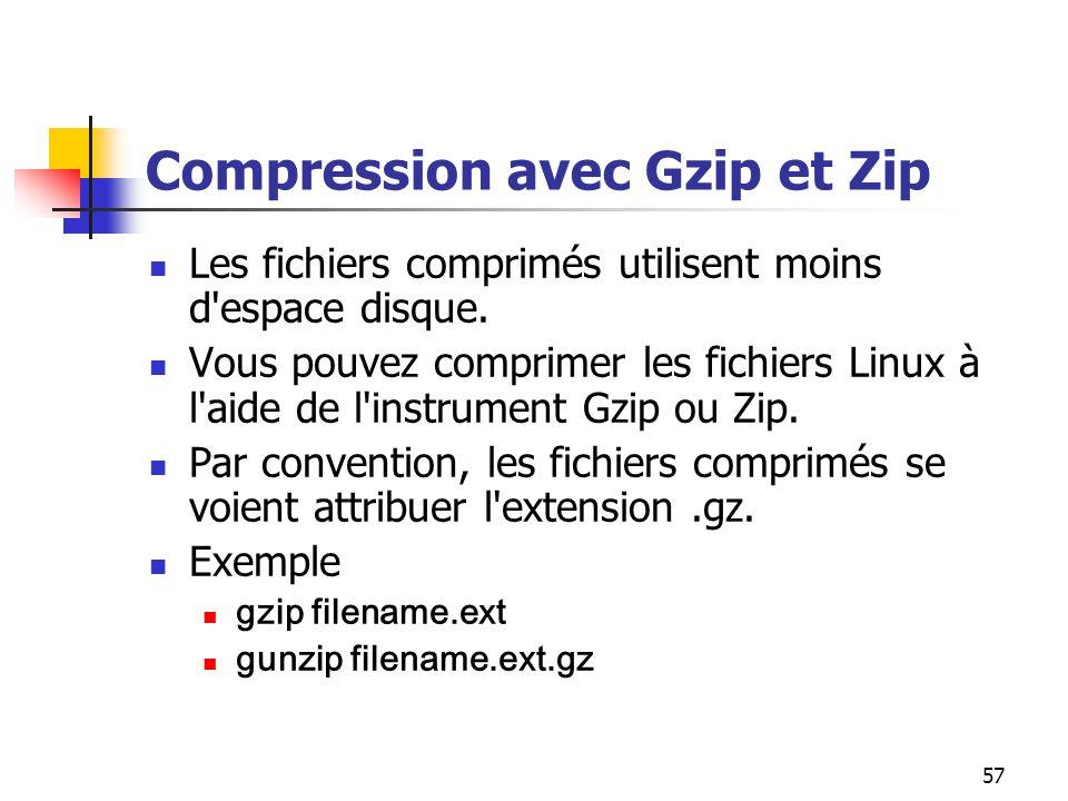 57 Compression avec Gzip et Zip Les fichiers comprimés utilisent moins d'espace disque. Vous pouvez comprimer les fichiers Linux à l'aide de l'instrum