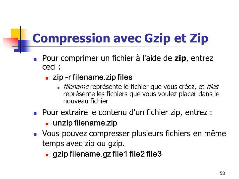 58 Compression avec Gzip et Zip Pour comprimer un fichier à l'aide de zip, entrez ceci : zip -r filename.zip files filename représente le fichier que