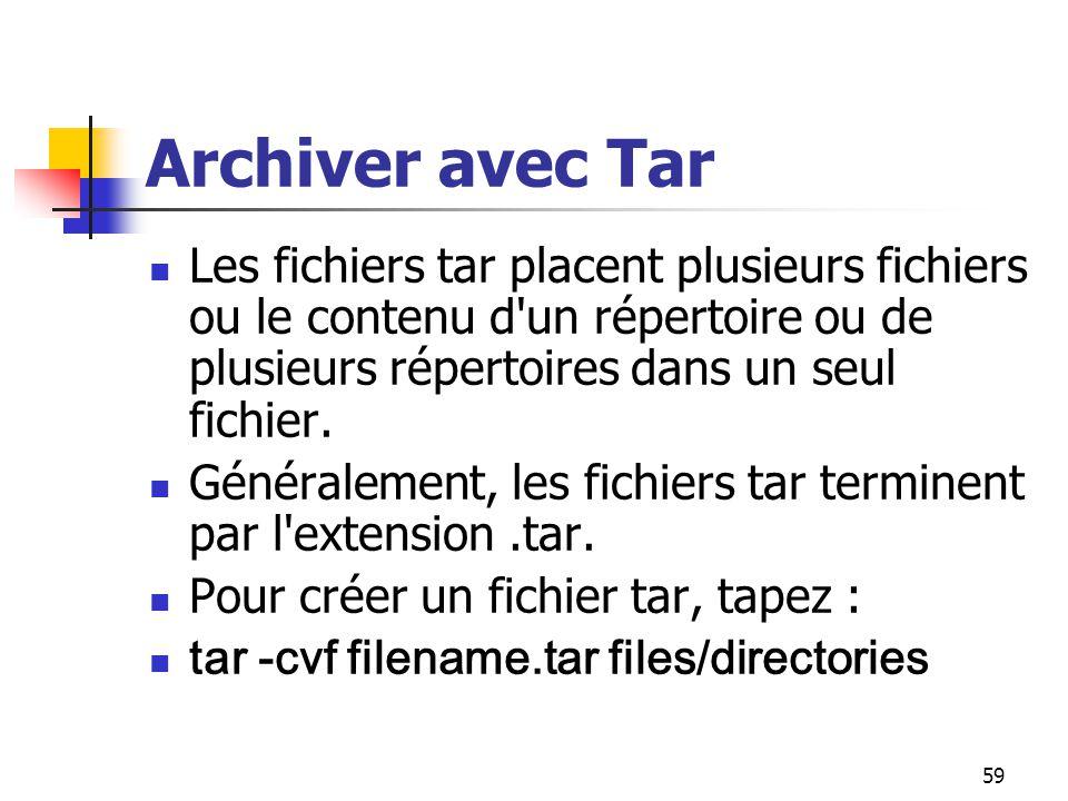 59 Archiver avec Tar Les fichiers tar placent plusieurs fichiers ou le contenu d'un répertoire ou de plusieurs répertoires dans un seul fichier. Génér