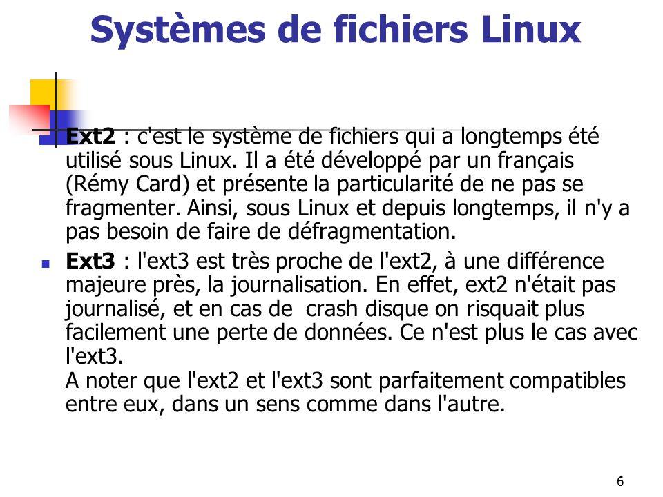 6 Systèmes de fichiers Linux Ext2 : c'est le système de fichiers qui a longtemps été utilisé sous Linux. Il a été développé par un français (Rémy Card