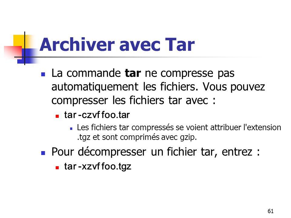 61 Archiver avec Tar La commande tar ne compresse pas automatiquement les fichiers. Vous pouvez compresser les fichiers tar avec : tar -czvf foo.tar L