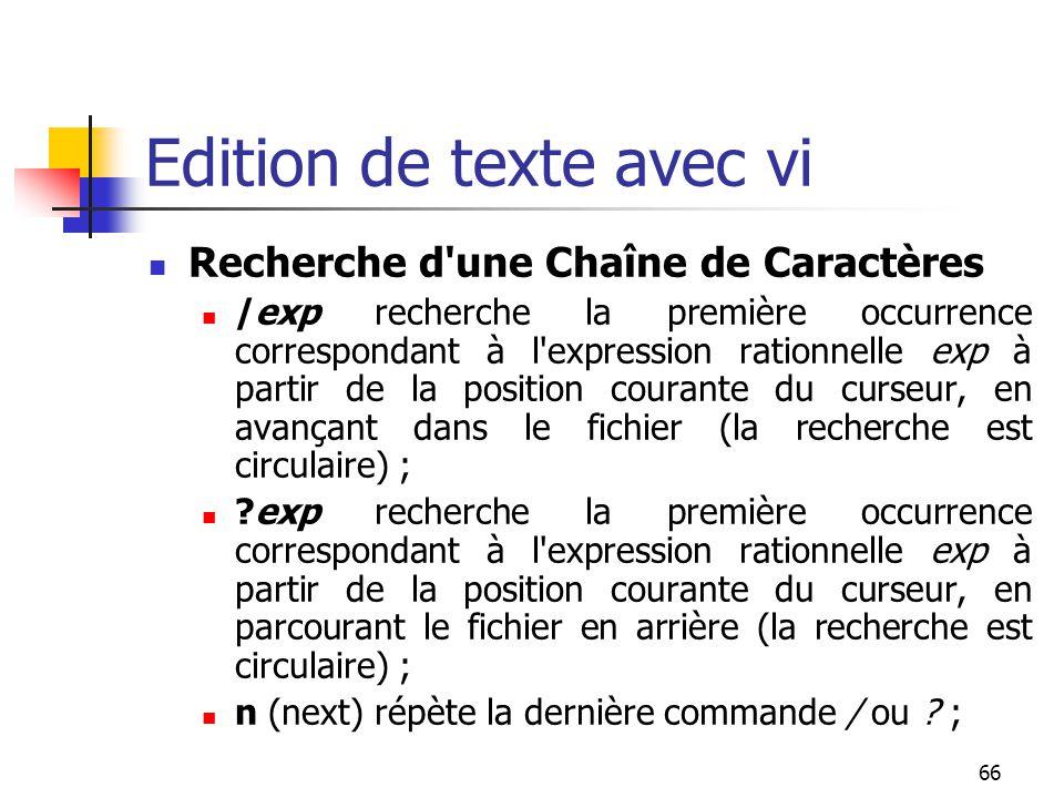 66 Edition de texte avec vi Recherche d'une Chaîne de Caractères /exp recherche la première occurrence correspondant à l'expression rationnelle exp à