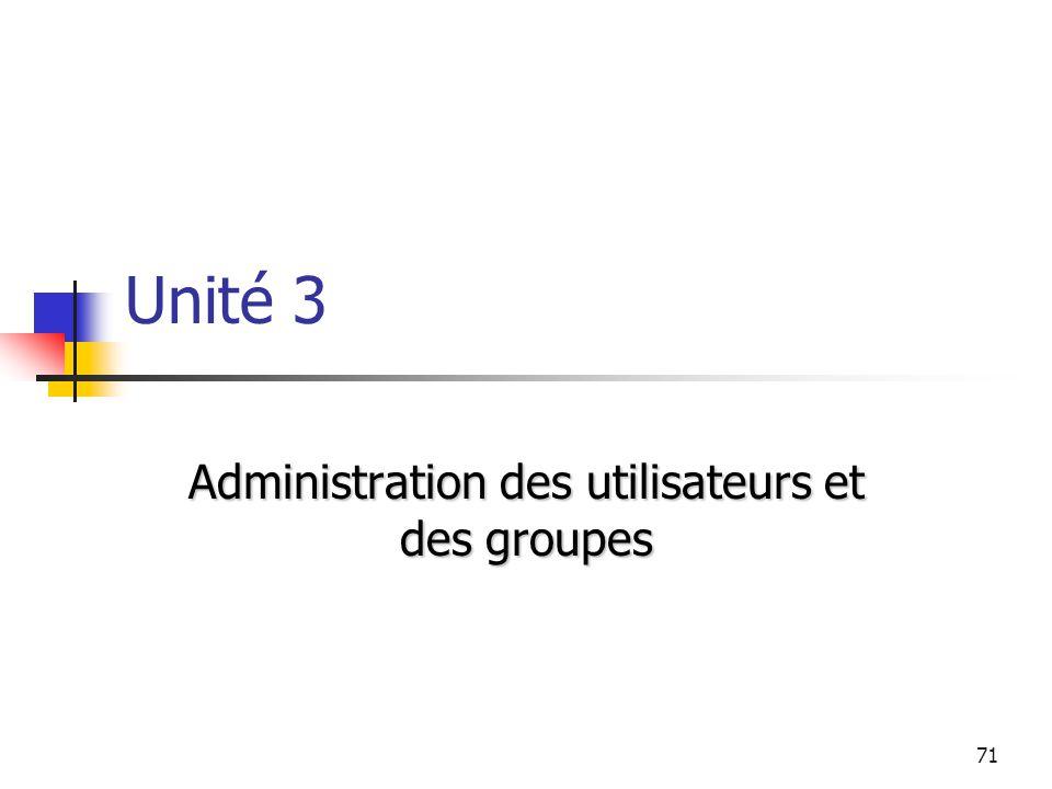 71 Unité 3 Administration des utilisateurs et des groupes