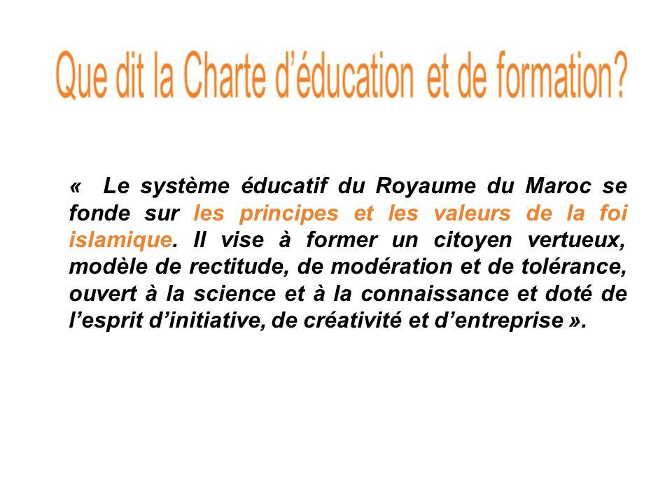 « Le système éducatif du Royaume du Maroc se fonde sur les principes et les valeurs de la foi islamique.