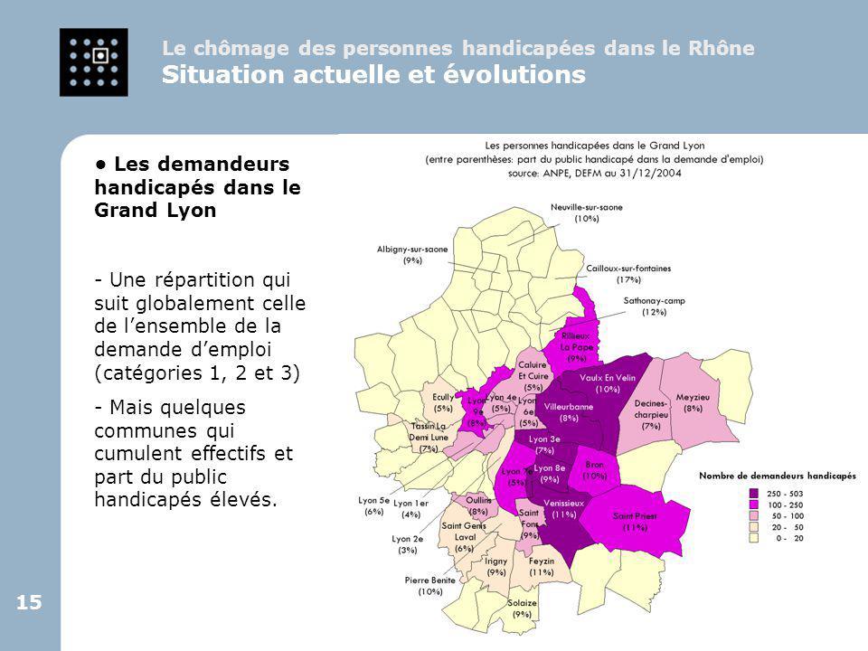 15 Les demandeurs handicapés dans le Grand Lyon - Une répartition qui suit globalement celle de l'ensemble de la demande d'emploi (catégories 1, 2 et