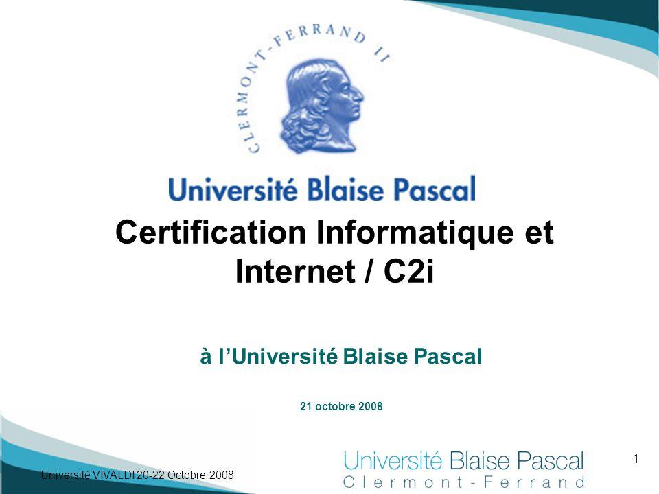 1 Université VIVALDI 20-22 Octobre 2008 à l'Université Blaise Pascal 21 octobre 2008 Certification Informatique et Internet / C2i