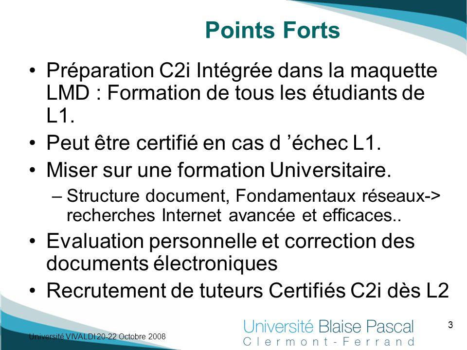 3 Université VIVALDI 20-22 Octobre 2008 Points Forts Préparation C2i Intégrée dans la maquette LMD : Formation de tous les étudiants de L1. Peut être