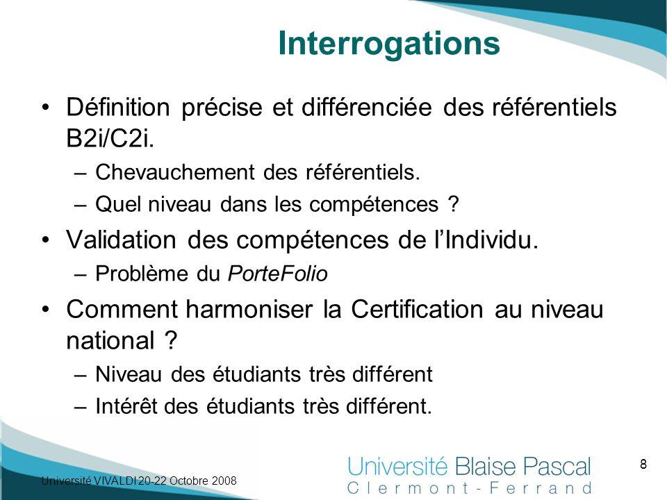 8 Université VIVALDI 20-22 Octobre 2008 Interrogations Définition précise et différenciée des référentiels B2i/C2i. –Chevauchement des référentiels. –
