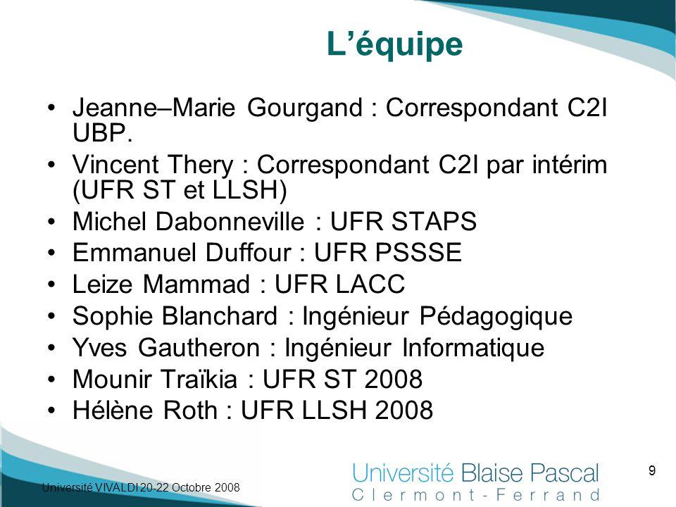 9 Université VIVALDI 20-22 Octobre 2008 L'équipe Jeanne–Marie Gourgand : Correspondant C2I UBP. Vincent Thery : Correspondant C2I par intérim (UFR ST