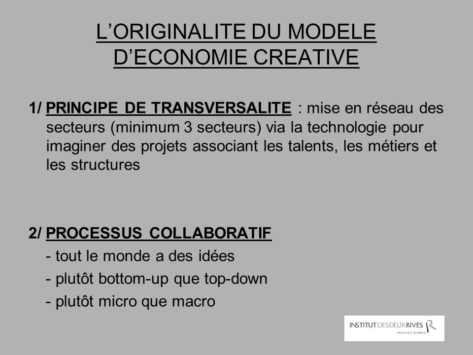 L'ORIGINALITE DU MODELE D'ECONOMIE CREATIVE 1/ PRINCIPE DE TRANSVERSALITE : mise en réseau des secteurs (minimum 3 secteurs) via la technologie pour i