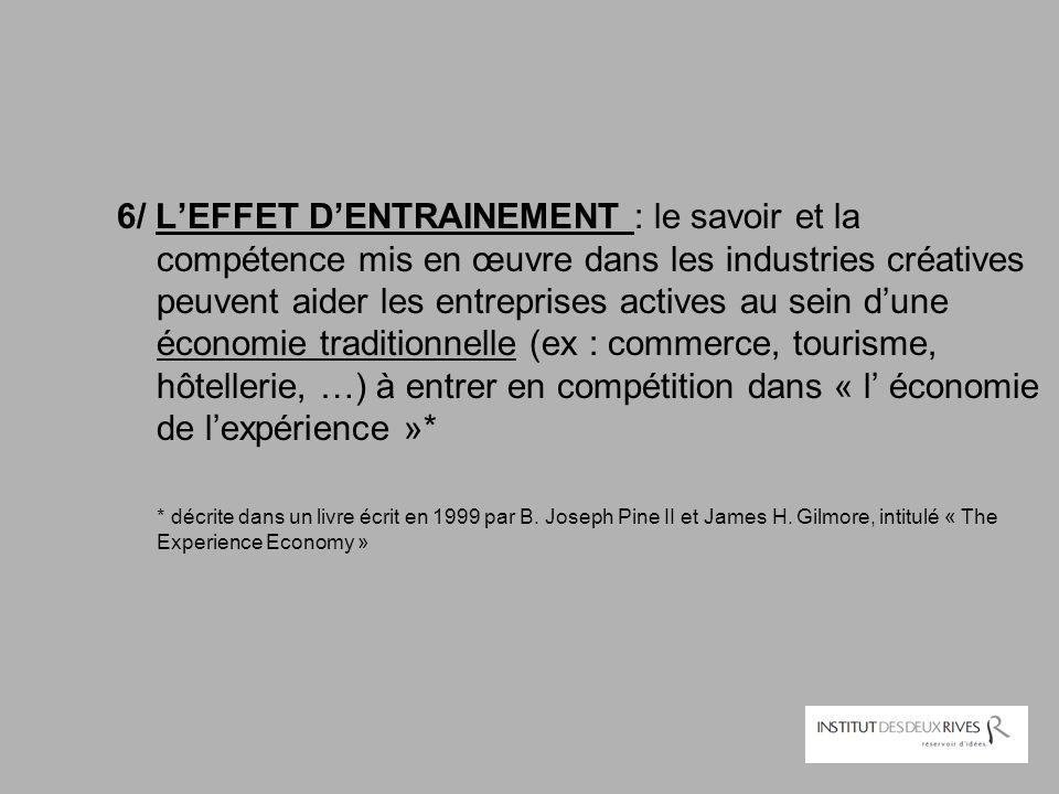 6/ L'EFFET D'ENTRAINEMENT : le savoir et la compétence mis en œuvre dans les industries créatives peuvent aider les entreprises actives au sein d'une