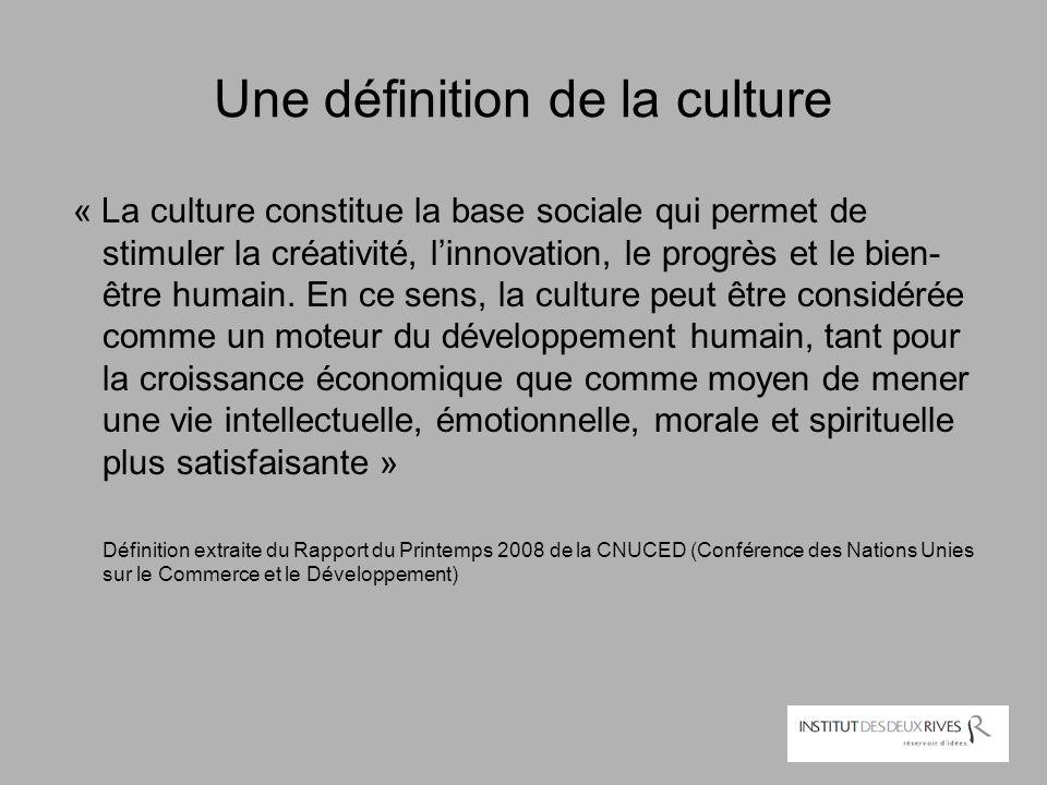 Une définition de la culture « La culture constitue la base sociale qui permet de stimuler la créativité, l'innovation, le progrès et le bien- être hu
