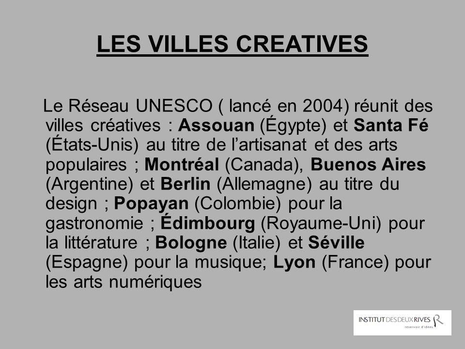 LES VILLES CREATIVES Le Réseau UNESCO ( lancé en 2004) réunit des villes créatives : Assouan (Égypte) et Santa Fé (États-Unis) au titre de l'artisanat
