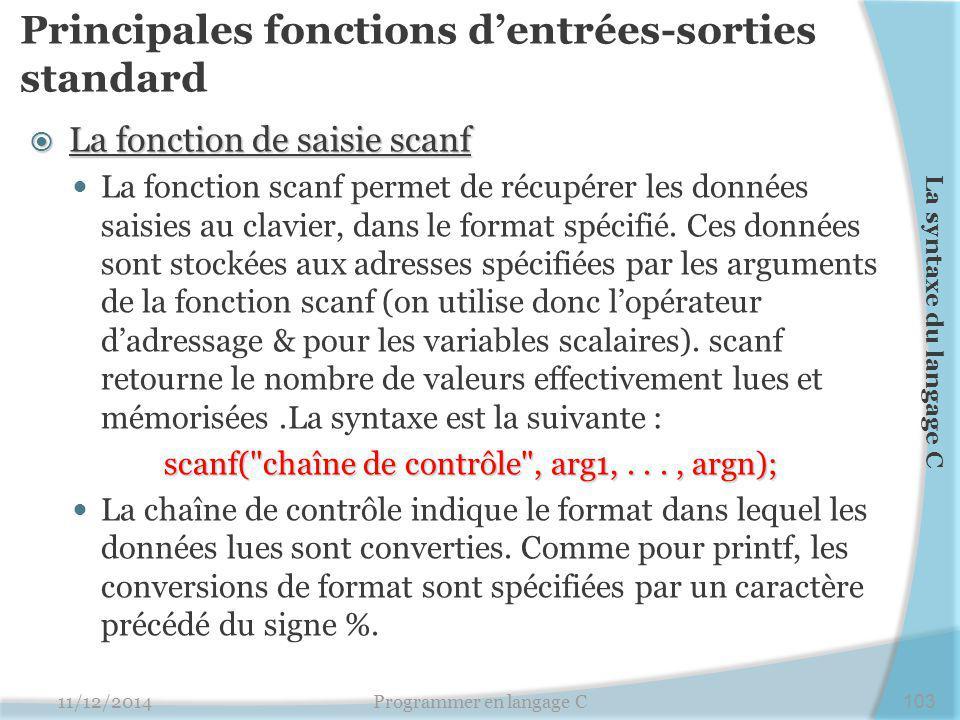 Principales fonctions d'entrées-sorties standard  La fonction de saisie scanf La fonction scanf permet de récupérer les données saisies au clavier, dans le format spécifié.