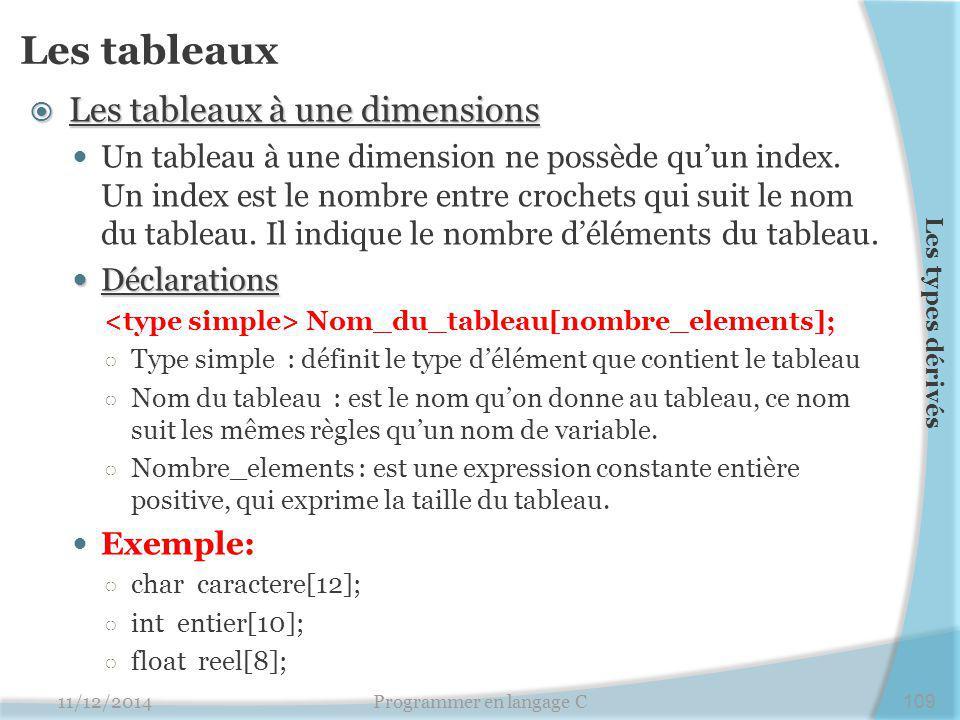 Les tableaux  Les tableaux à une dimensions Un tableau à une dimension ne possède qu'un index. Un index est le nombre entre crochets qui suit le nom