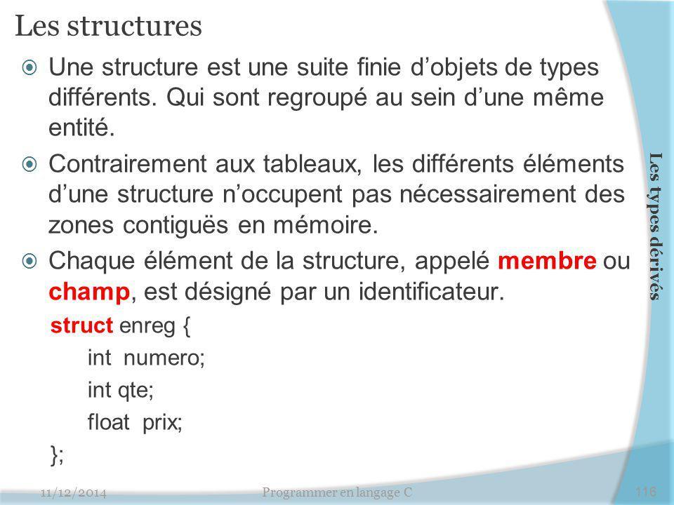 Les structures  Une structure est une suite finie d'objets de types différents. Qui sont regroupé au sein d'une même entité.  Contrairement aux tabl