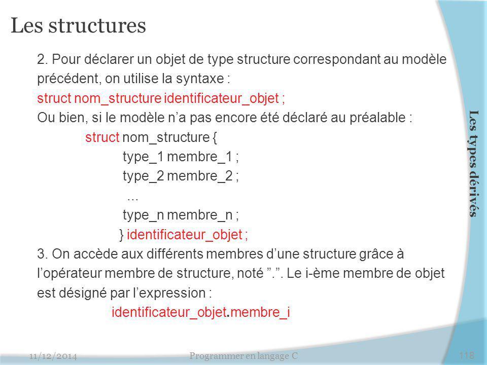 Les structures 2. Pour déclarer un objet de type structure correspondant au modèle précédent, on utilise la syntaxe : struct nom_structure identificat