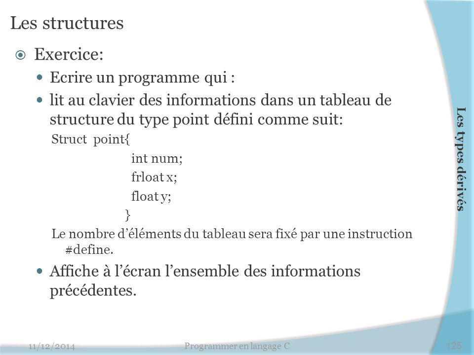 Les structures  Exercice: Ecrire un programme qui : lit au clavier des informations dans un tableau de structure du type point défini comme suit: Str