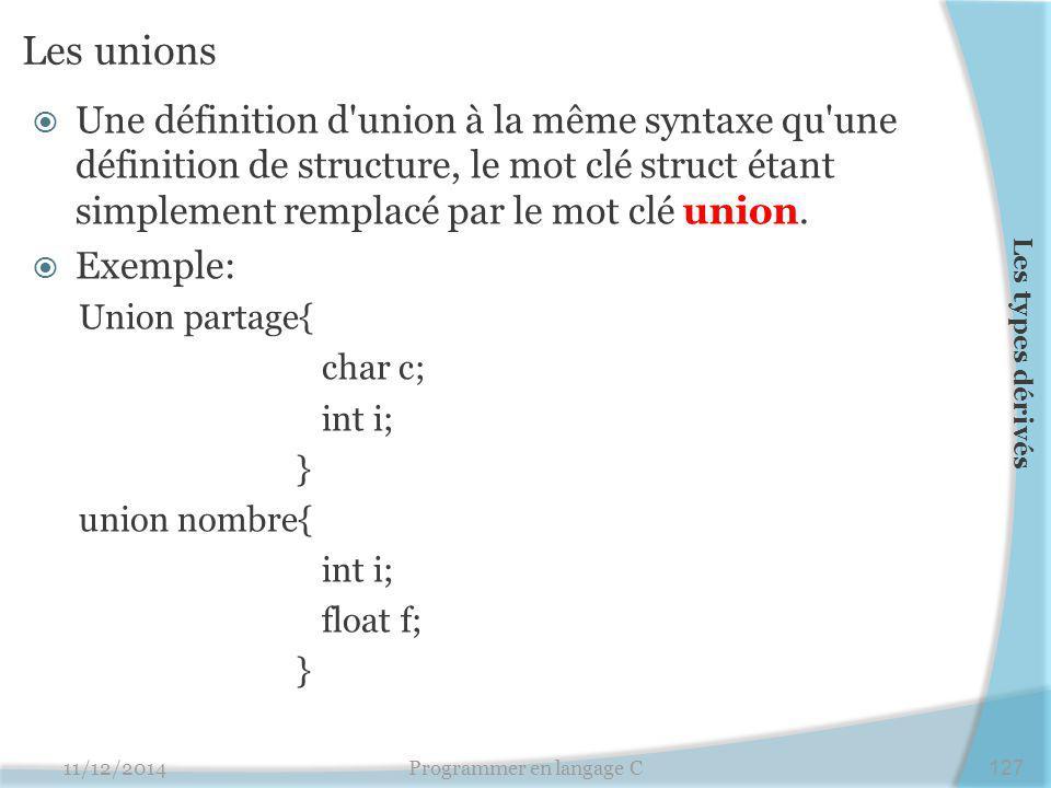 Les unions  Une définition d'union à la même syntaxe qu'une définition de structure, le mot clé struct étant simplement remplacé par le mot clé union