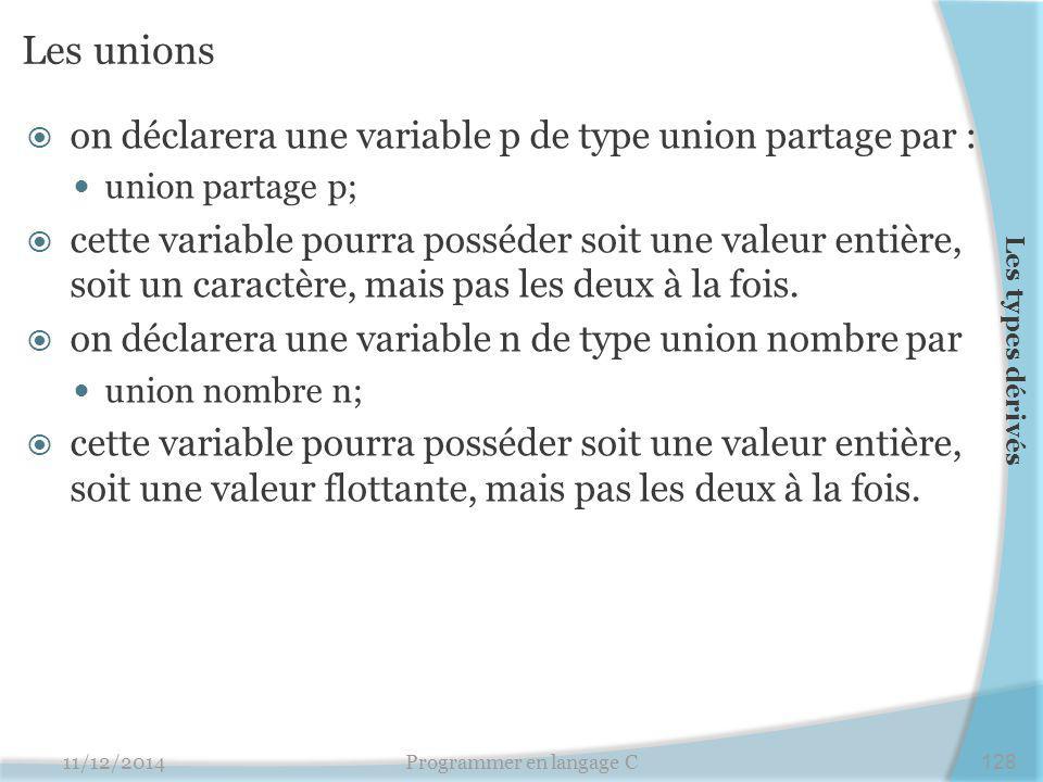 Les unions  on déclarera une variable p de type union partage par : union partage p;  cette variable pourra posséder soit une valeur entière, soit un caractère, mais pas les deux à la fois.