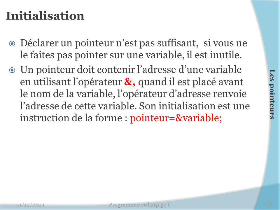 Initialisation  Déclarer un pointeur n'est pas suffisant, si vous ne le faites pas pointer sur une variable, il est inutile.