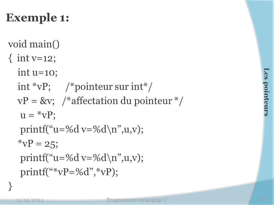 """Exemple 1: void main() { int v=12; int u=10; int *vP; /*pointeur sur int*/ vP = &v; /*affectation du pointeur */ u = *vP; printf(""""u=%d v=%d\n"""",u,v); *"""