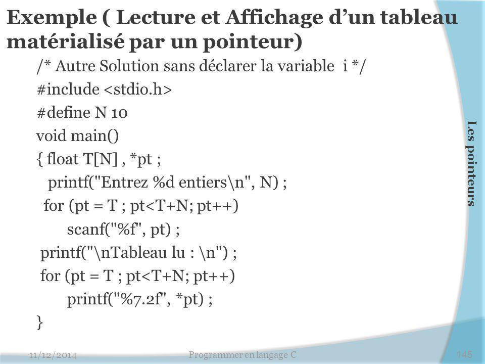 Exemple ( Lecture et Affichage d'un tableau matérialisé par un pointeur) /* Autre Solution sans déclarer la variable i */ #include #define N 10 void m