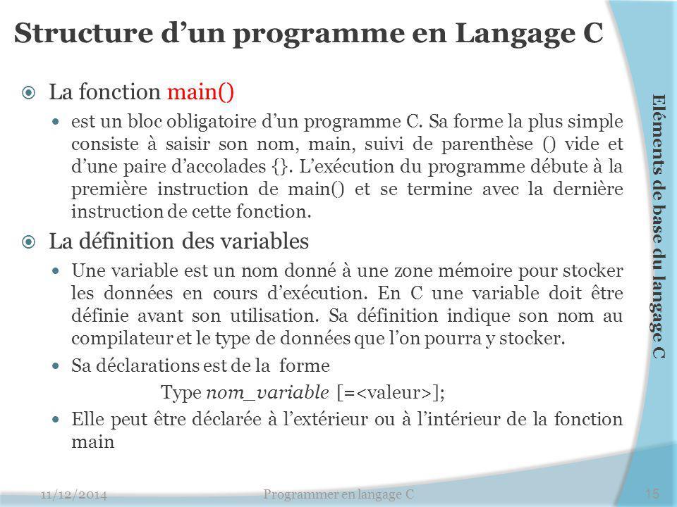 Structure d'un programme en Langage C  La fonction main() est un bloc obligatoire d'un programme C. Sa forme la plus simple consiste à saisir son nom