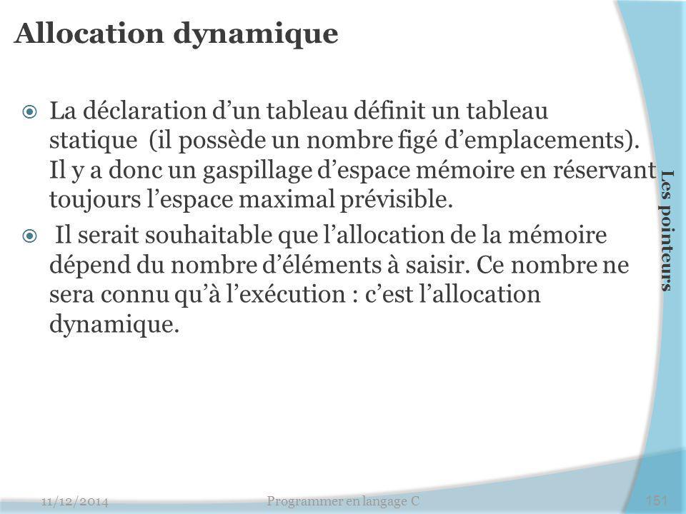 Allocation dynamique  La déclaration d'un tableau définit un tableau statique (il possède un nombre figé d'emplacements).
