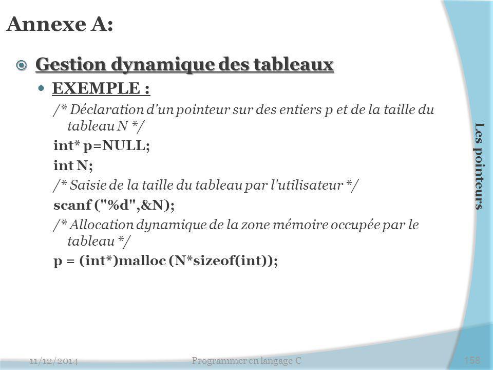 Annexe A:  Gestion dynamique des tableaux EXEMPLE : /* Déclaration d'un pointeur sur des entiers p et de la taille du tableau N */ int* p=NULL; int N