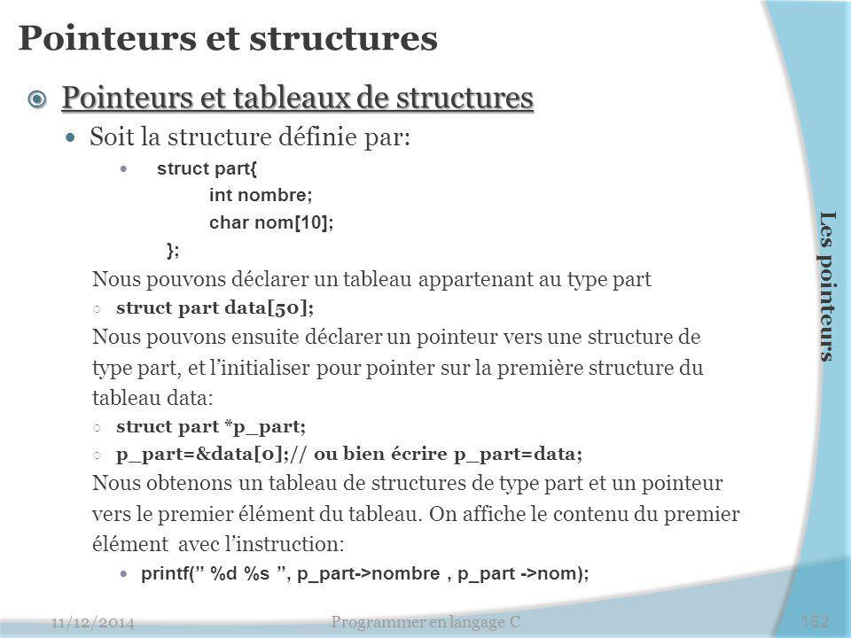 Pointeurs et structures  Pointeurs et tableaux de structures Soit la structure définie par: struct part{ int nombre; char nom[10]; }; Nous pouvons dé