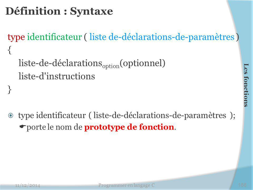Définition : Syntaxe type identificateur ( liste de-déclarations-de-paramètres ) { liste-de-déclarations option (optionnel) liste-d'instructions }  t