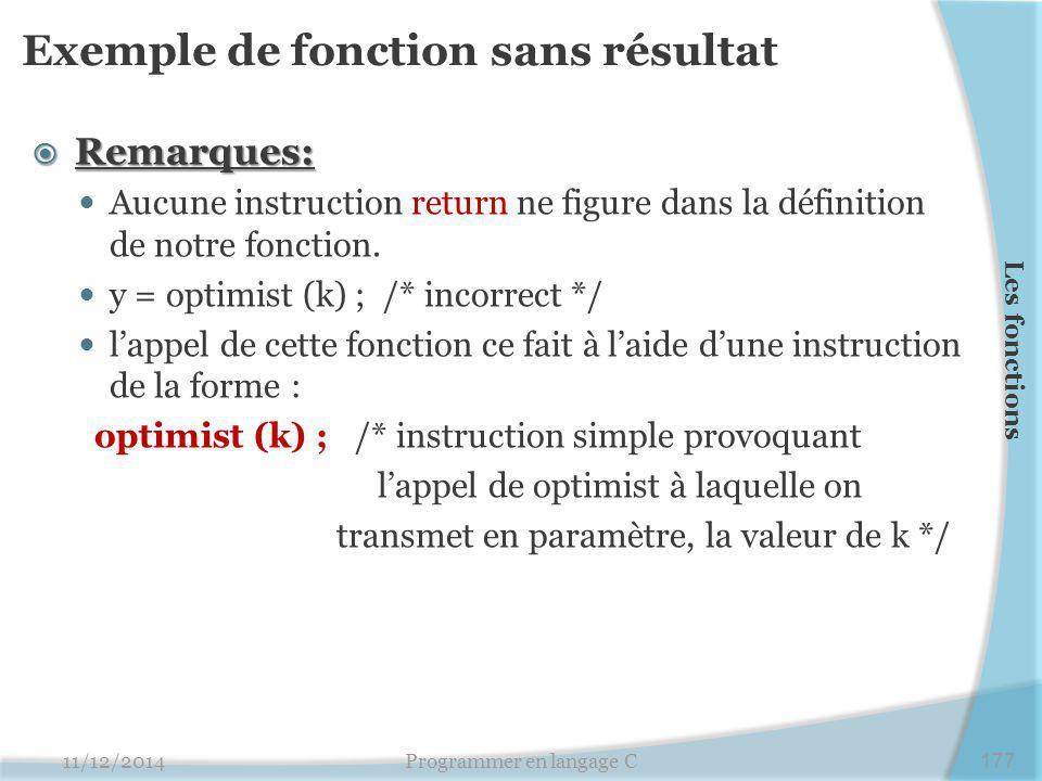 Exemple de fonction sans résultat  Remarques: Aucune instruction return ne figure dans la définition de notre fonction. y = optimist (k) ; /* incorre