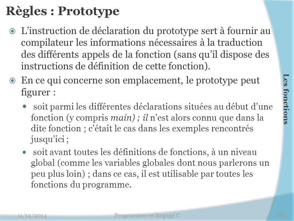 Règles : Prototype  L'instruction de déclaration du prototype sert à fournir au compilateur les informations nécessaires à la traduction des différen